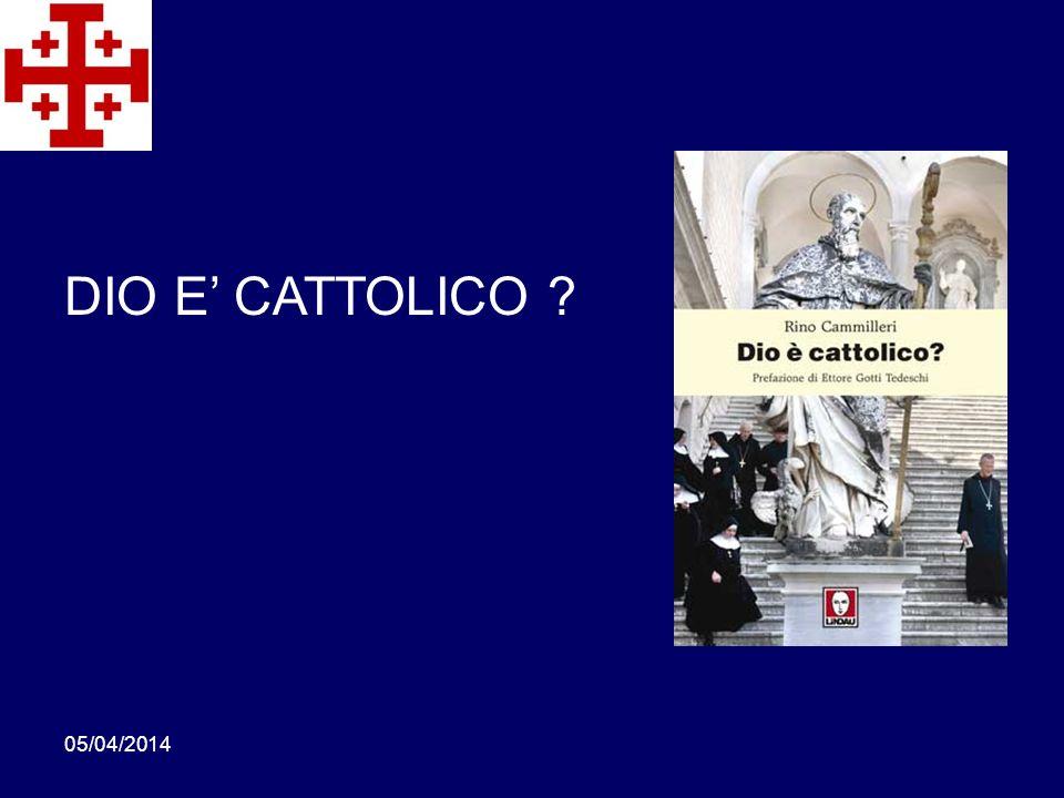 05/04/2014 DIO E CATTOLICO ?