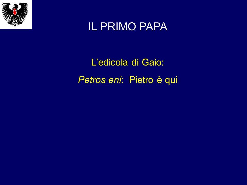IL PRIMO PAPA Ledicola di Gaio: Petros eni: Pietro è qui