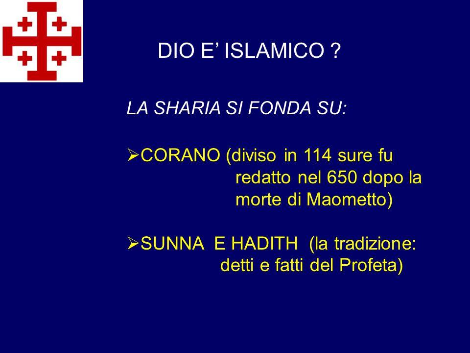 CORANO (diviso in 114 sure fu redatto nel 650 dopo la morte di Maometto) SUNNA E HADITH (la tradizione: detti e fatti del Profeta) DIO E ISLAMICO ? LA