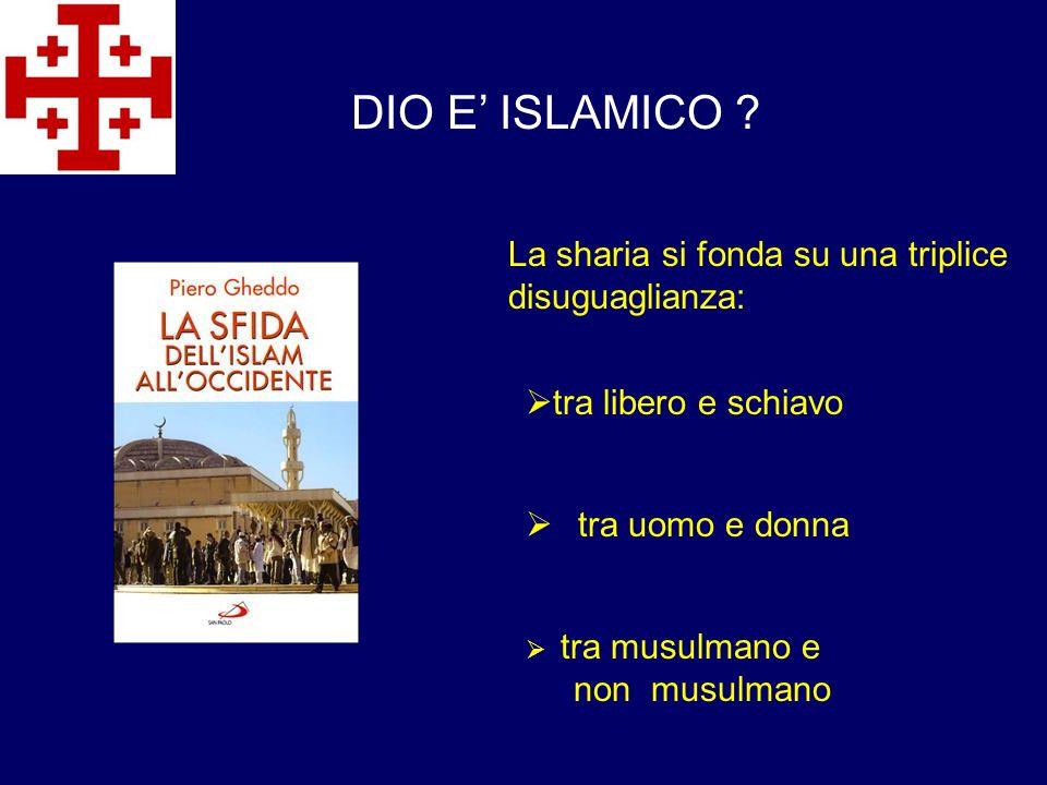 La sharia si fonda su una triplice disuguaglianza: tra libero e schiavo tra uomo e donna tra musulmano e non musulmano DIO E ISLAMICO ?