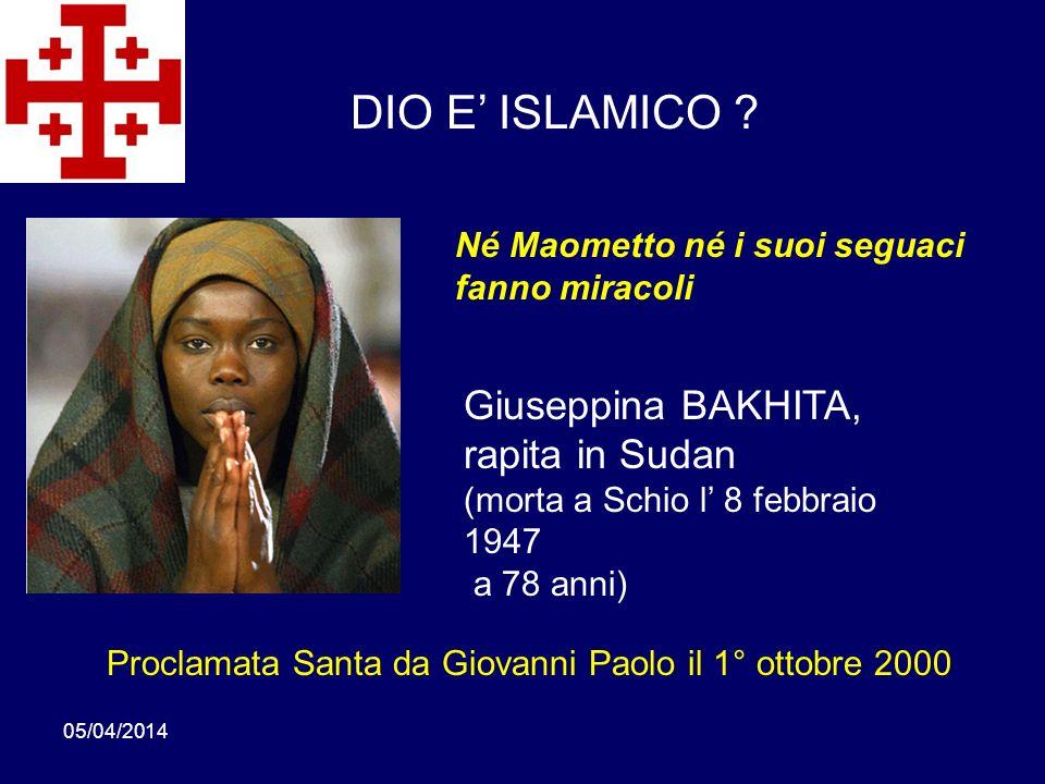 05/04/2014 Giuseppina BAKHITA, rapita in Sudan (morta a Schio l 8 febbraio 1947 a 78 anni) Proclamata Santa da Giovanni Paolo il 1° ottobre 2000 DIO E