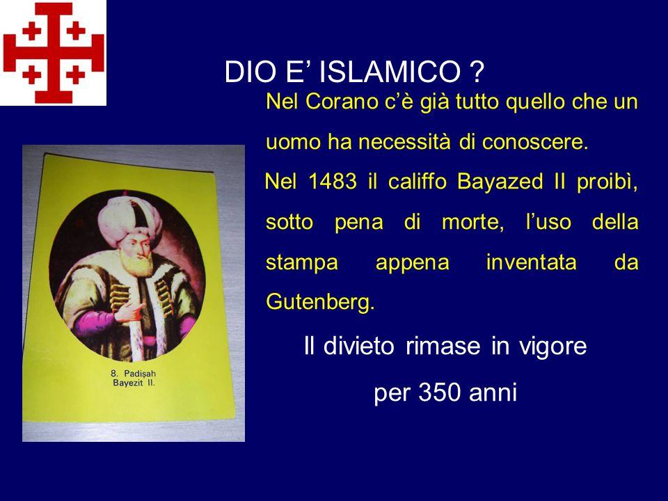Nel Corano cè già tutto quello che un uomo ha necessità di conoscere. Nel 1483 il califfo Bayazed II proibì, sotto pena di morte, luso della stampa ap