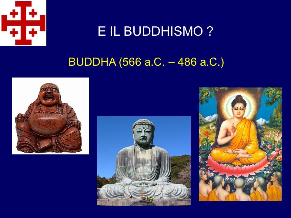 E IL BUDDHISMO ? BUDDHA (566 a.C. – 486 a.C.)