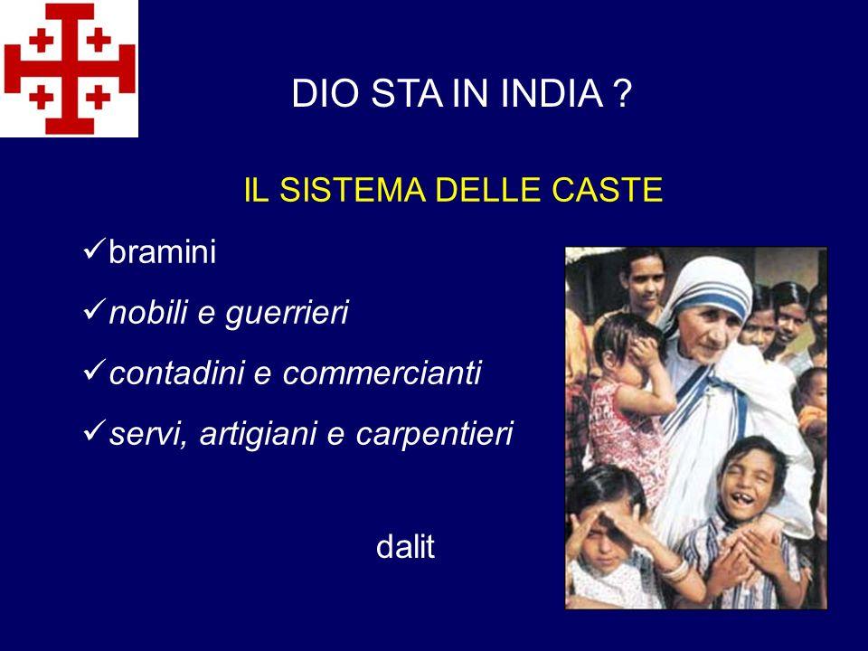 IL SISTEMA DELLE CASTE bramini nobili e guerrieri contadini e commercianti servi, artigiani e carpentieri DIO STA IN INDIA ? dalit