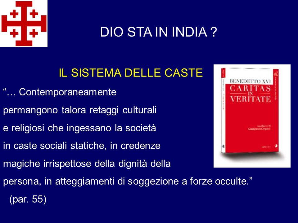 IL SISTEMA DELLE CASTE … Contemporaneamente permangono talora retaggi culturali e religiosi che ingessano la società in caste sociali statiche, in cre