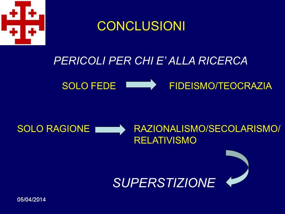 05/04/2014 SOLO FEDE PERICOLI PER CHI E ALLA RICERCA SOLO RAGIONERAZIONALISMO/SECOLARISMO/ RELATIVISMO FIDEISMO/TEOCRAZIA CONCLUSIONI SUPERSTIZIONE