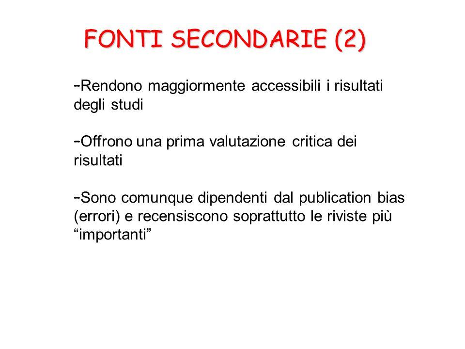 FONTI SECONDARIE (2) FONTI SECONDARIE (2) – Rendono maggiormente accessibili i risultati degli studi – Offrono una prima valutazione critica dei risul