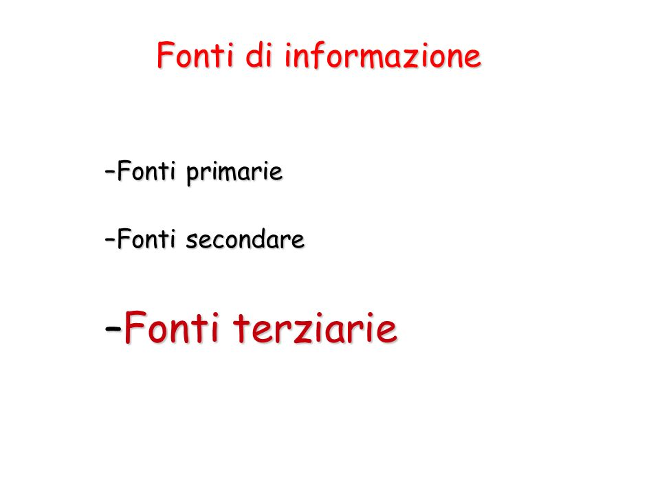 Fonti di informazione –Fonti primarie –Fonti secondare –Fonti terziarie