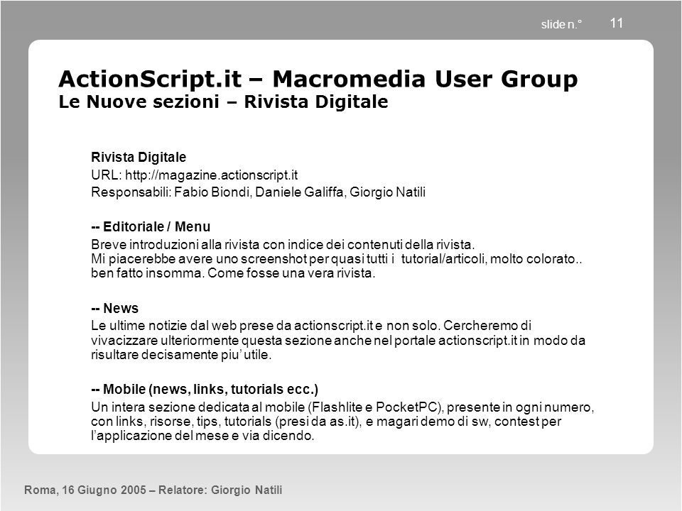 slide n.° Roma, 16 Giugno 2005 – Relatore: Giorgio Natili 11 ActionScript.it – Macromedia User Group Le Nuove sezioni – Rivista Digitale Rivista Digit