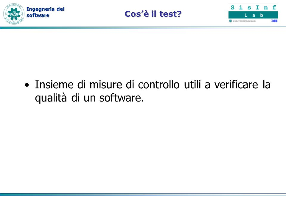 Ingegneria del software Livelli di test test di unitàtest di unità test di integrazionetest di integrazione test di sistematest di sistema test di accettazionetest di accettazione test di regressionetest di regressione