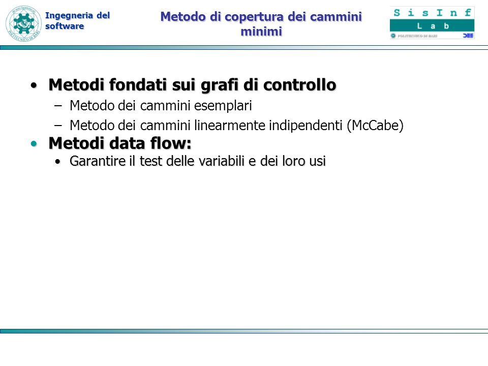 Ingegneria del software Metodo di copertura dei cammini minimi Metodi fondati sui grafi di controlloMetodi fondati sui grafi di controllo –Metodo dei