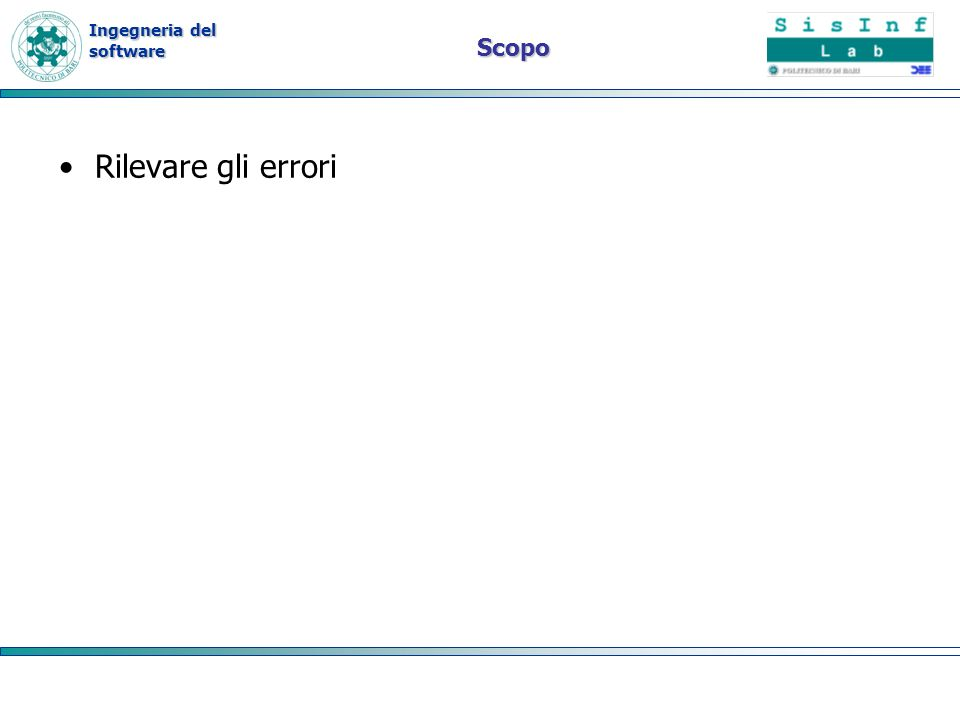 Ingegneria del software Test di unità Controllare separatamente le diverse parti di un modulo di un programma, per rilevare gli errori e migliorarle durante la codifica