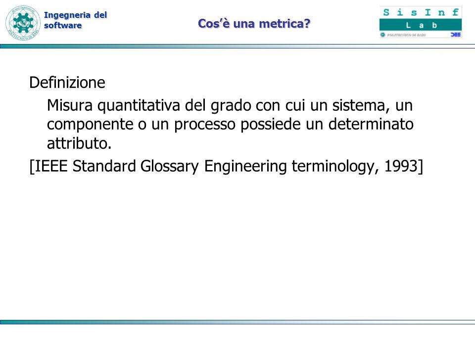 Ingegneria del software Cosè una metrica? Definizione Misura quantitativa del grado con cui un sistema, un componente o un processo possiede un determ