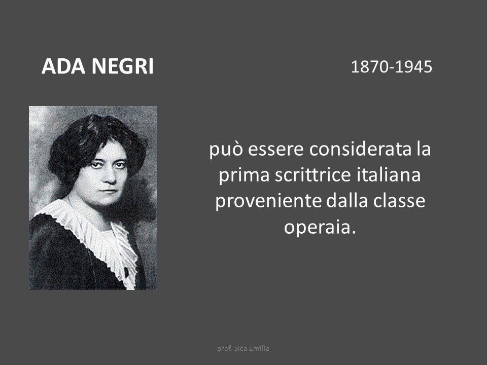ADA NEGRI può essere considerata la prima scrittrice italiana proveniente dalla classe operaia.