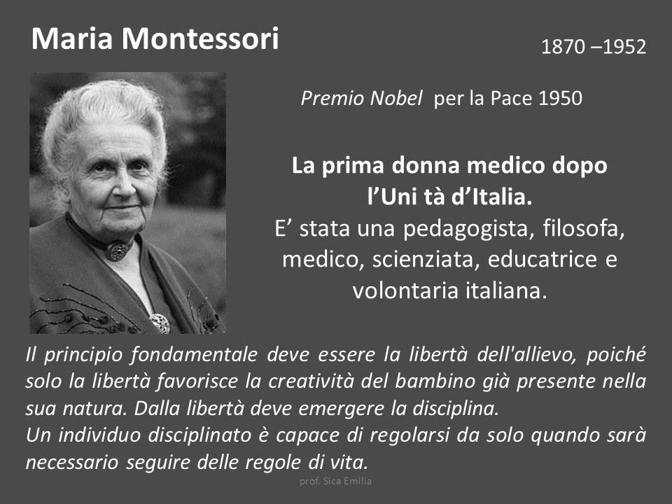 Maria Montessori 1870 –1952 La prima donna medico dopo lUni tà dItalia.
