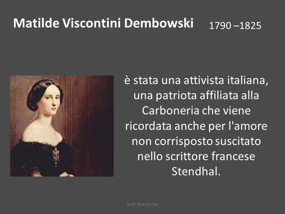 è stata una attivista italiana, una patriota affiliata alla Carboneria che viene ricordata anche per l amore non corrisposto suscitato nello scrittore francese Stendhal.