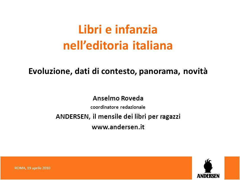 Libri e infanzia nelleditoria italiana Evoluzione, dati di contesto, panorama, novità Anselmo Roveda coordinatore redazionale ANDERSEN, il mensile dei