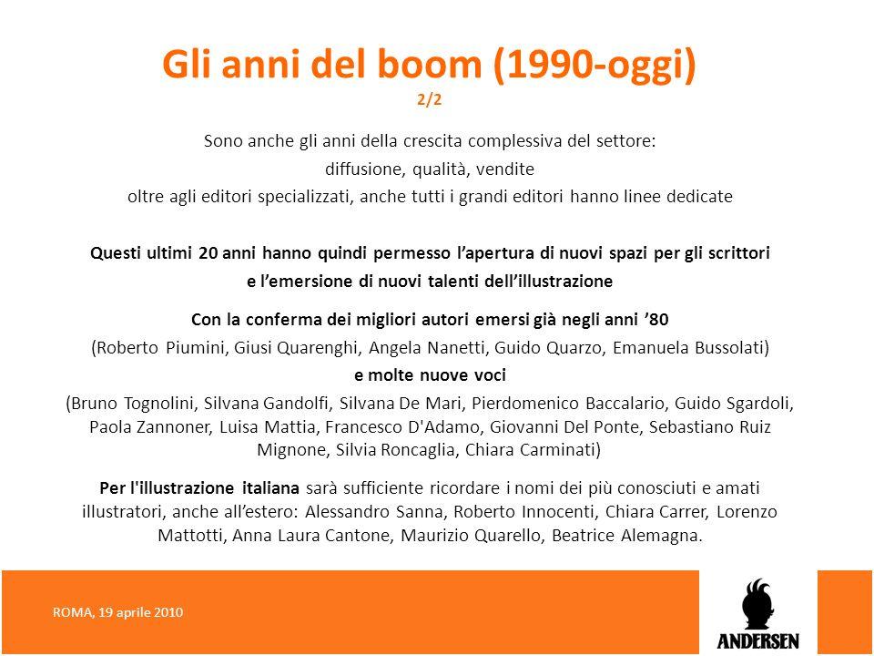 Gli anni del boom (1990-oggi) 2/2 Sono anche gli anni della crescita complessiva del settore: diffusione, qualità, vendite oltre agli editori speciali