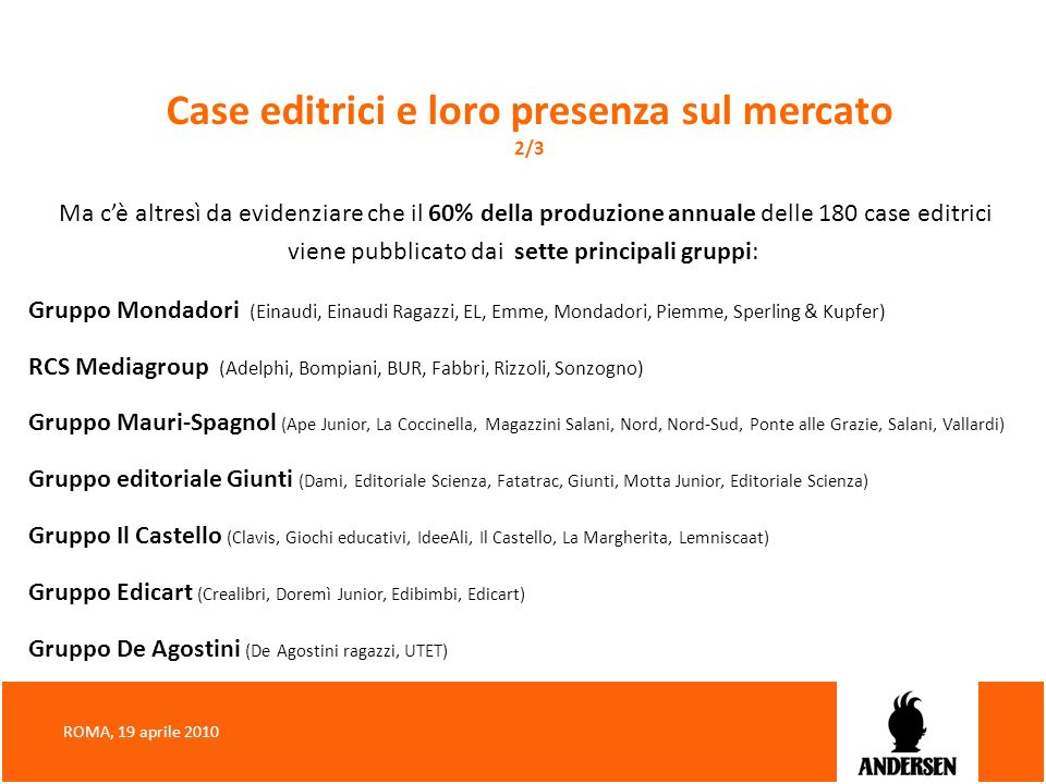 Case editrici e loro presenza sul mercato 2/3 Ma cè altresì da evidenziare che il 60% della produzione annuale delle 180 case editrici viene pubblicat