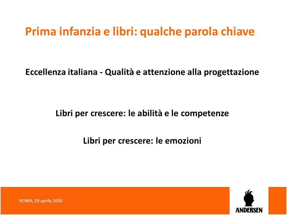 Prima infanzia e libri: qualche parola chiave Eccellenza italiana - Qualità e attenzione alla progettazione Libri per crescere: le abilità e le compet