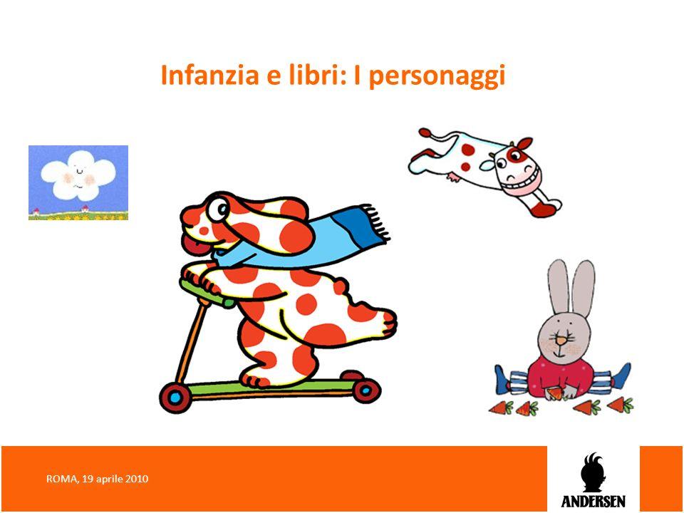 Infanzia e libri: I personaggi ROMA, 19 aprile 2010