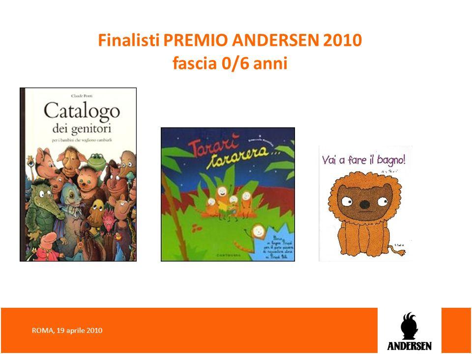 Finalisti PREMIO ANDERSEN 2010 fascia 0/6 anni ROMA, 19 aprile 2010