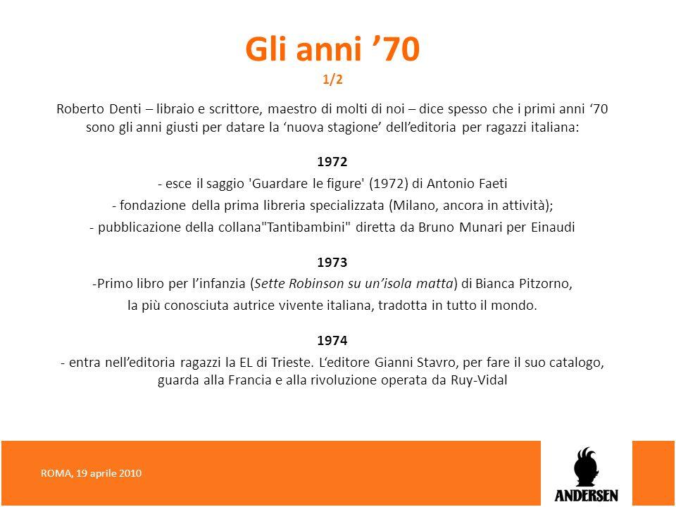 Gli anni 70 1/2 Roberto Denti – libraio e scrittore, maestro di molti di noi – dice spesso che i primi anni 70 sono gli anni giusti per datare la nuov