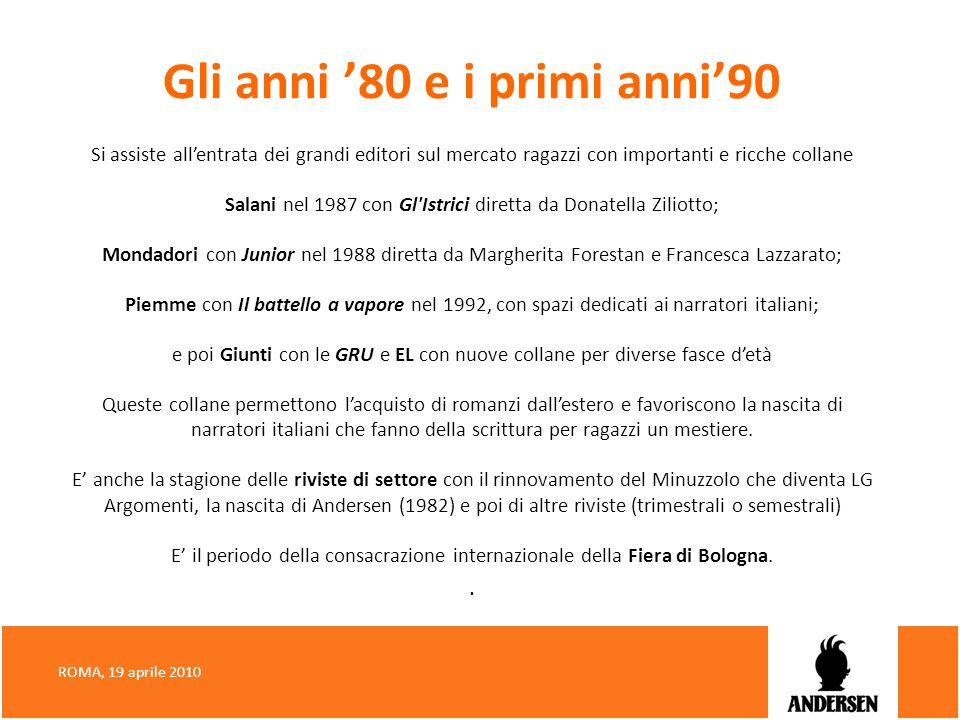Gli anni 80 e i primi anni90 Si assiste allentrata dei grandi editori sul mercato ragazzi con importanti e ricche collane Salani nel 1987 con Gl'Istri