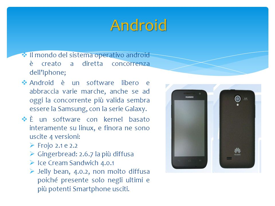 Il mondo del sistema operativo android è creato a diretta concorrenza dellIphone; Android è un software libero e abbraccia varie marche, anche se ad o