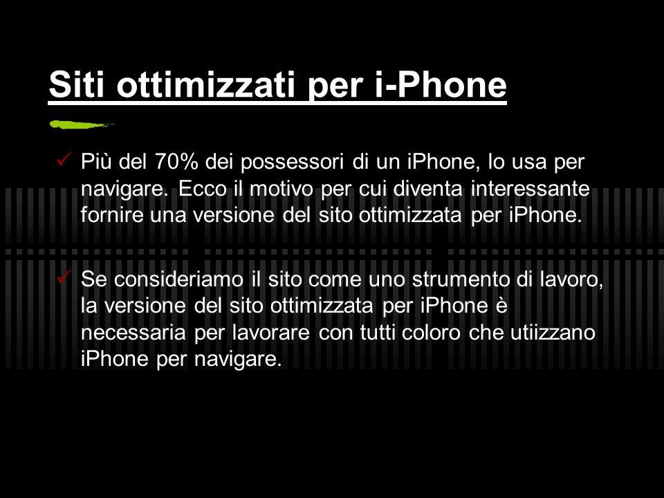 Siti ottimizzati per i-Phone Più del 70% dei possessori di un iPhone, lo usa per navigare.