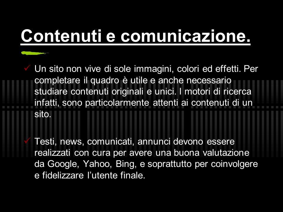 Contenuti e comunicazione. Un sito non vive di sole immagini, colori ed effetti.