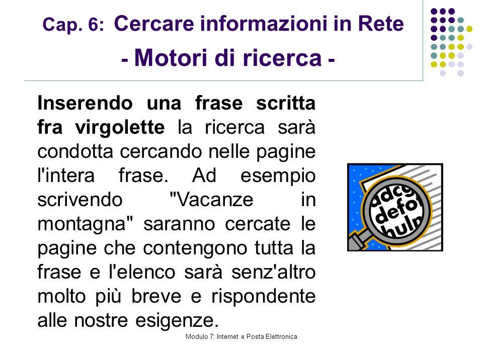 Cap. 6: Cercare informazioni in Rete - Motori di ricerca - Inserendo una frase scritta fra virgolette la ricerca sarà condotta cercando nelle pagine l