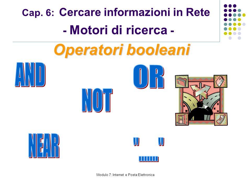 Modulo 7: Internet e Posta Elettronica Cap. 6: Cercare informazioni in Rete - Motori di ricerca - Operatori booleani