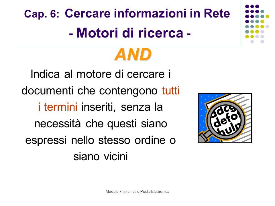 Modulo 7: Internet e Posta Elettronica Cap. 6: Cercare informazioni in Rete - Motori di ricerca - Indica al motore di cercare i documenti che contengo