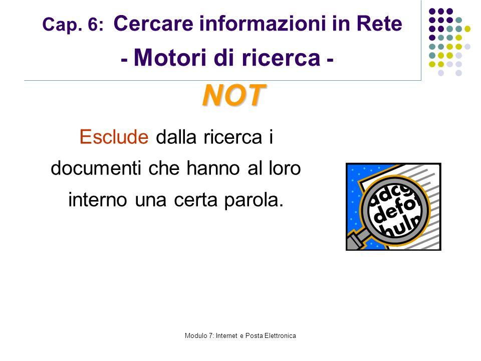 Modulo 7: Internet e Posta Elettronica Cap. 6: Cercare informazioni in Rete - Motori di ricerca - Esclude dalla ricerca i documenti che hanno al loro