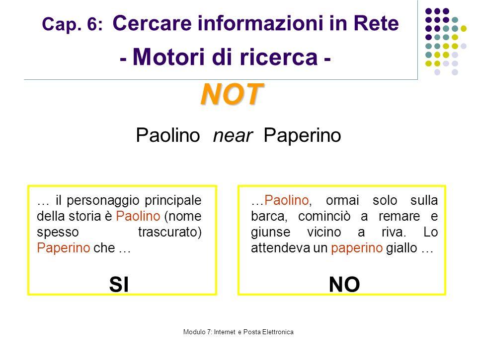 Modulo 7: Internet e Posta Elettronica Cap. 6: Cercare informazioni in Rete - Motori di ricerca - Paolino near Paperino NOT … il personaggio principal