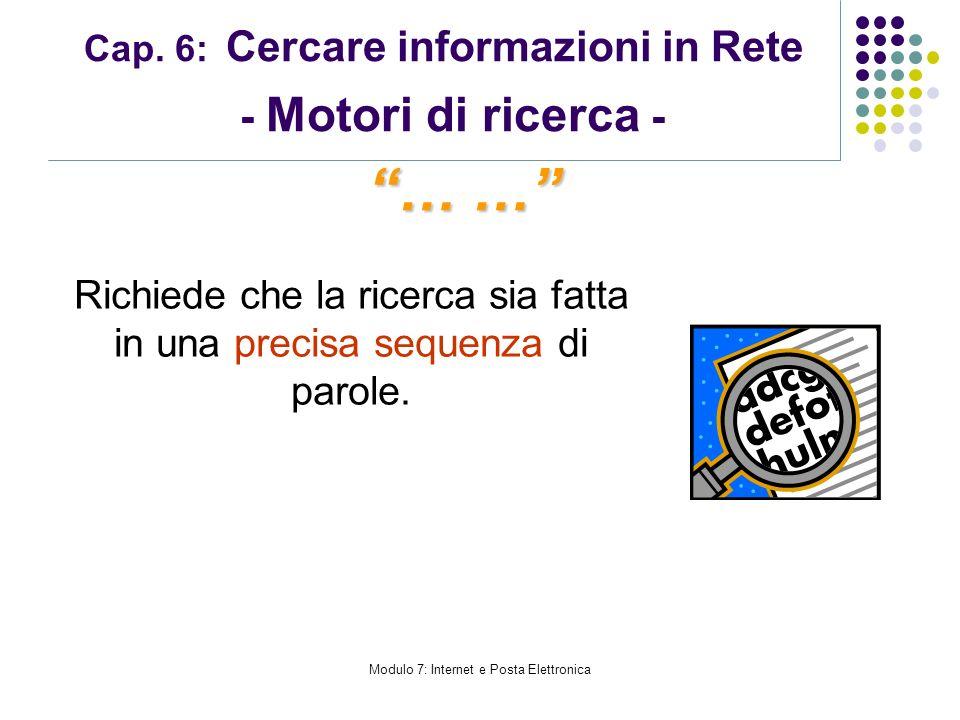 Modulo 7: Internet e Posta Elettronica Cap. 6: Cercare informazioni in Rete - Motori di ricerca - Richiede che la ricerca sia fatta in una precisa seq
