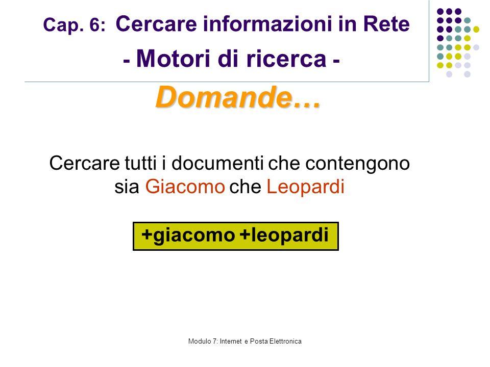 Modulo 7: Internet e Posta Elettronica Cap. 6: Cercare informazioni in Rete - Motori di ricerca - Cercare tutti i documenti che contengono sia Giacomo