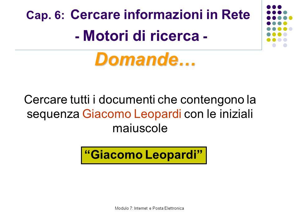Cap. 6: Cercare informazioni in Rete - Motori di ricerca - Cercare tutti i documenti che contengono la sequenza Giacomo Leopardi con le iniziali maius