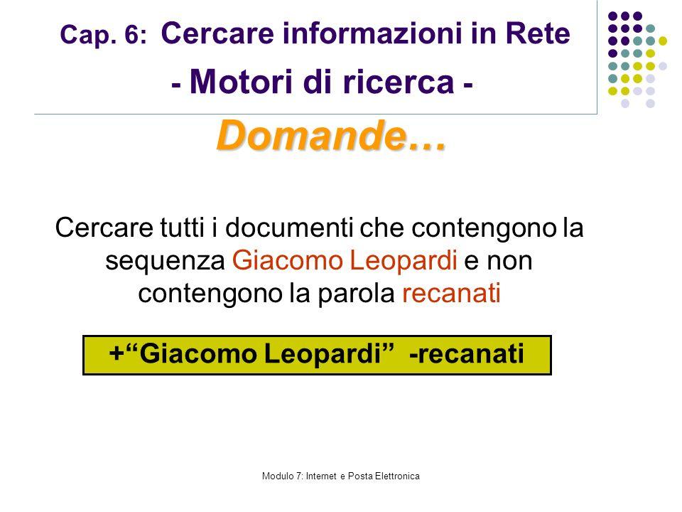 Cap. 6: Cercare informazioni in Rete - Motori di ricerca - Cercare tutti i documenti che contengono la sequenza Giacomo Leopardi e non contengono la p