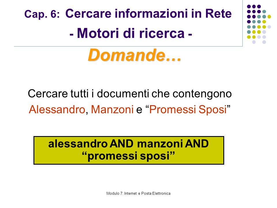 Cap. 6: Cercare informazioni in Rete - Motori di ricerca - Cercare tutti i documenti che contengono Alessandro, Manzoni e Promessi Sposi Domande… ales