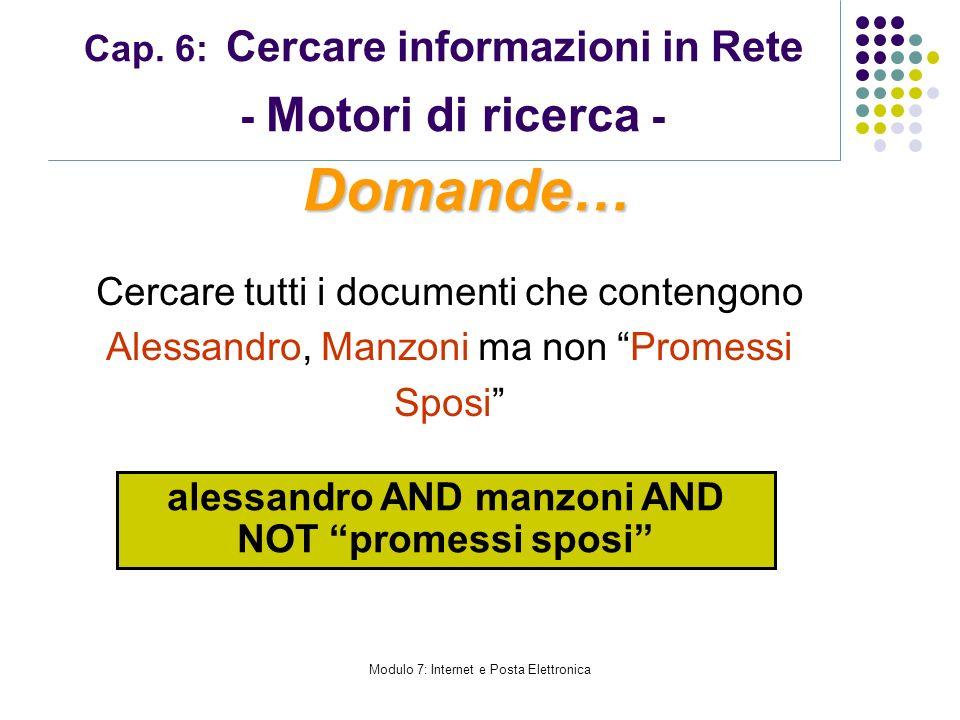 Cap. 6: Cercare informazioni in Rete - Motori di ricerca - Cercare tutti i documenti che contengono Alessandro, Manzoni ma non Promessi Sposi Domande…
