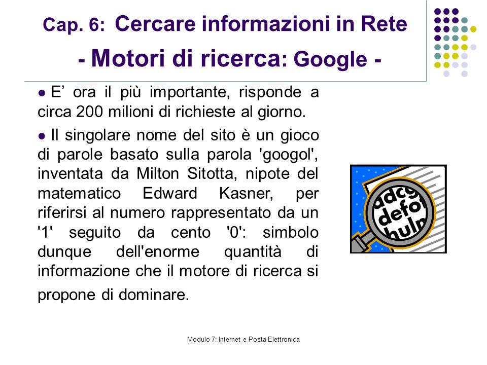 Cap. 6: Cercare informazioni in Rete - Motori di ricerca : Google - E ora il più importante, risponde a circa 200 milioni di richieste al giorno. Il s