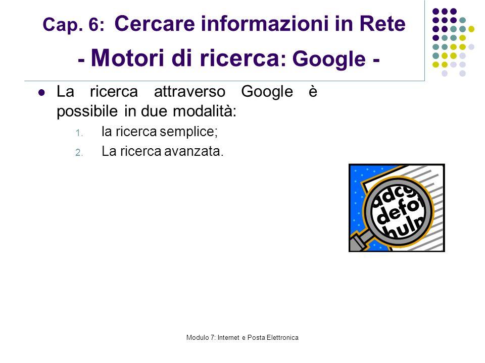 Modulo 7: Internet e Posta Elettronica Cap. 6: Cercare informazioni in Rete - Motori di ricerca : Google - La ricerca attraverso Google è possibile in