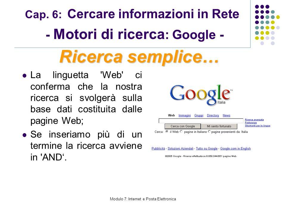 Modulo 7: Internet e Posta Elettronica Cap. 6: Cercare informazioni in Rete - Motori di ricerca : Google - La linguetta 'Web' ci conferma che la nostr