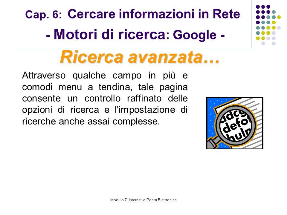 Modulo 7: Internet e Posta Elettronica Cap. 6: Cercare informazioni in Rete - Motori di ricerca : Google - Attraverso qualche campo in più e comodi me