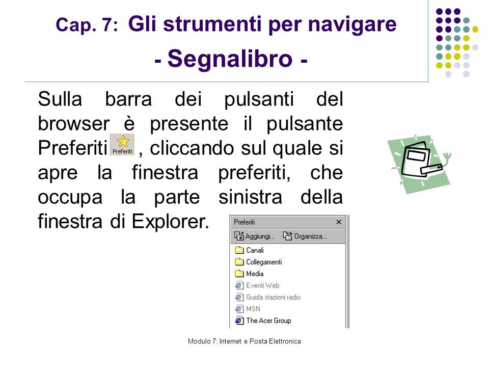Modulo 7: Internet e Posta Elettronica Cap. 7: Gli strumenti per navigare - Segnalibro - Sulla barra dei pulsanti del browser è presente il pulsante P