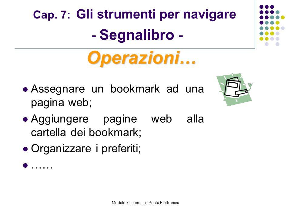 Modulo 7: Internet e Posta Elettronica Cap. 7: Gli strumenti per navigare - Segnalibro - Assegnare un bookmark ad una pagina web; Aggiungere pagine we