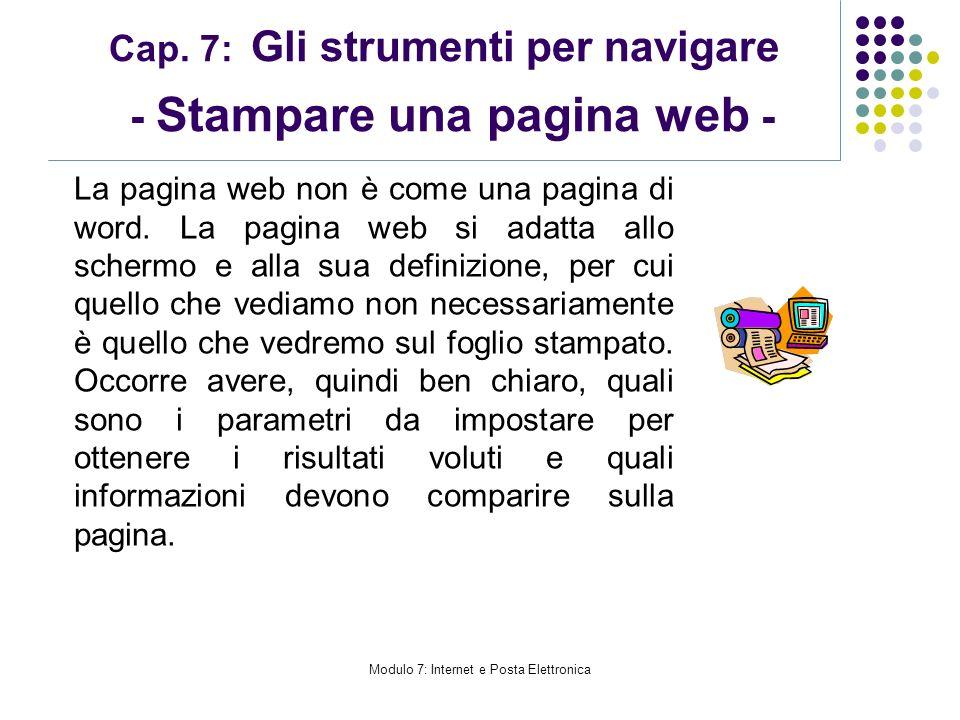 Modulo 7: Internet e Posta Elettronica Cap. 7: Gli strumenti per navigare - Stampare una pagina web - La pagina web non è come una pagina di word. La