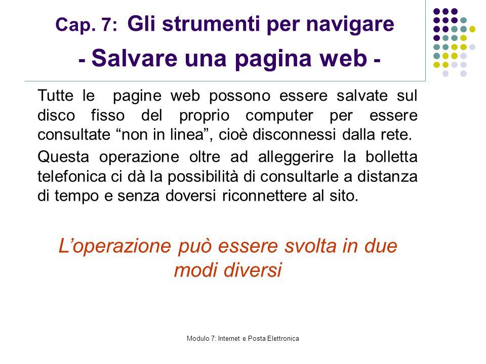 Modulo 7: Internet e Posta Elettronica Cap. 7: Gli strumenti per navigare - Salvare una pagina web - Tutte le pagine web possono essere salvate sul di